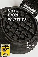 Cast Iron Waffles: A Baker's Dozen Primer
